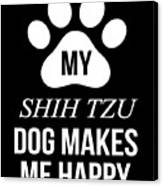 My Shih Tzu Makes Me Happy Canvas Print