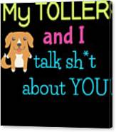 My Toller And I Talk Sh T About You Canvas Print