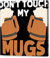 Oktoberfest Tshirt Dont Touch My Mugs Funny Beer Tee Canvas Print