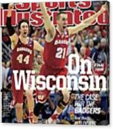 On to The Final Four Wisconsin The Case For The Badgers Sports Illustrated Cover Canvas Print