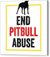 Pit Bull End Pitbull Abuse Dark American Bully Gift Dark Canvas Print