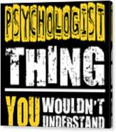 Psychologist You Wouldnt Understand Canvas Print