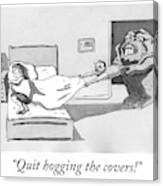 Quit hogging the covers Canvas Print