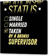 Relationship Status Taken By A Badass Supervisor Canvas Print