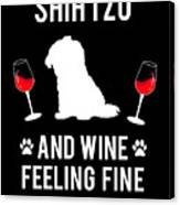 Shih Tzu And Wine Feeling Fine Dog Lover Canvas Print