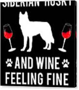 Siberian Husky And Wine Felling Fine Dog Lover Canvas Print