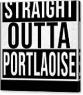 Straight Outta Portlaoise Canvas Print