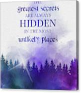 The Greatest Secrets Are Always Hidden In The Most Unlikely Places Canvas Print