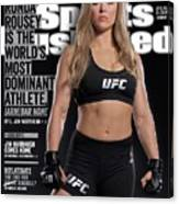 Unbreakable Ronda Rousey Is The Worlds Most Dominant Sports Illustrated Cover Canvas Print