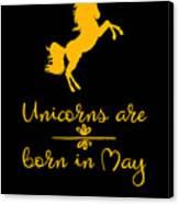 Unicorns Are Born In May Canvas Print