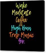 Wake Meditate Coffee Routine Canvas Print