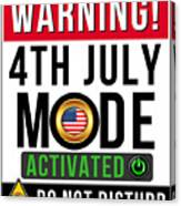 Warning 4th July Mode Activated Do Not Disturb Canvas Print
