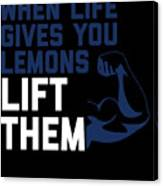 When Life Gives You Lemons Lift Them Canvas Print
