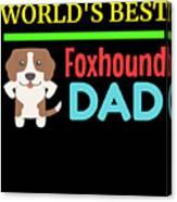 Worlds Best Foxhound Dad Canvas Print