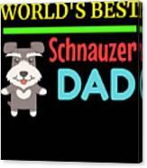 Worlds Best Schnauzer Dad Canvas Print