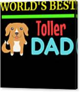 Worlds Best Toller Dad Canvas Print