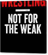 Wrestling Not For The Weak Red White Gift Light Canvas Print