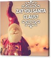 Zat Your Santa Claus Canvas Print