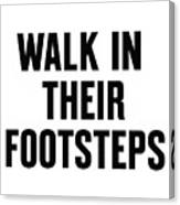 Walk In Their Footsteps Canvas Print