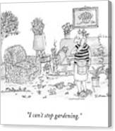 I Can't Stop Gardening Canvas Print