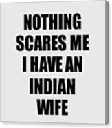 Indian Wife Funny Valentine Gift For Husband My Hubby Him India Wifey Gag Nothing Scares Me Digital Art By Funny Gift Ideas