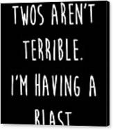Kids Twos Arent Terrible Im Having A Blast Funny 2 Two Print Drawing By Noirty Designs