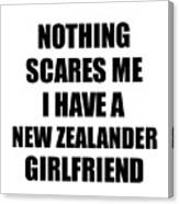 New Zealander Girlfriend Funny Valentine Gift For Bf My Boyfriend Him New Zealand Gf Gag Nothing Scares Me Digital Art By Funny Gift Ideas