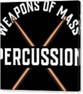 Weapons Of Mass Percussion Band Drummer Gift Canvas Print