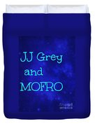 Jj Grey And Mofro Duvet Cover