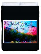 Without You I'm Not Me... Duvet Cover