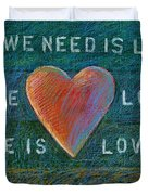 All We Need Is Love 1 Duvet Cover