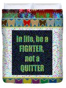 Be A Fighter Not A Quitter  Wisdom Words Attractive Graphic Border  Duvet Cover