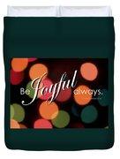 Be Joyful Always Duvet Cover