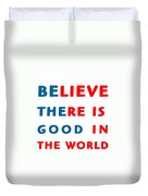 Believe There Is Good In The World Duvet Cover