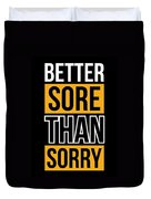 Better Sore Than Sorry Gym Motivational Quotes Poster Duvet Cover