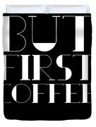 But First Coffee Poster 1 Duvet Cover by Naxart Studio