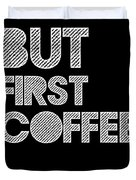 But First Coffee Poster 2 Duvet Cover by Naxart Studio