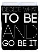 Decide What To Be And Go Be It Poster 1 Duvet Cover