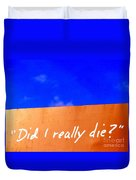 Did I Really Die Duvet Cover