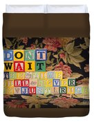Don't Wait. The Time Will Never Be Just Right Duvet Cover