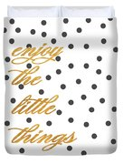 Enjoy The Little Things Duvet Cover