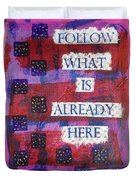 Follow What Is Already Here Duvet Cover by Gillian Pearce