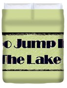Go Jump In The Lake Duvet Cover