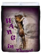 Hang In There Chipmunk Duvet Cover