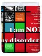 I Am Not My Disorder Duvet Cover
