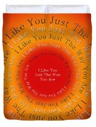 I Like You Just The Way You Are 2 Duvet Cover