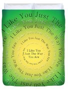I Like You Just The Way You Are 3 Duvet Cover