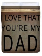 I Love That You're My Dad Duvet Cover