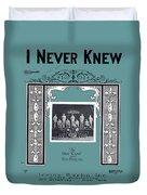 I Never Knew Duvet Cover