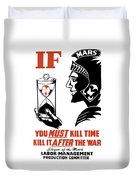 If You Must Kill Time - Kill It After The War Duvet Cover